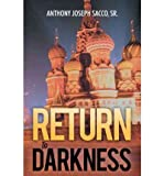 img - for [ RETURN TO DARKNESS ] By Sacco Sr, Anthony Joseph ( Author) 2012 [ Paperback ] book / textbook / text book