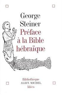 Pr�face � la Bible h�bra�que par Steiner