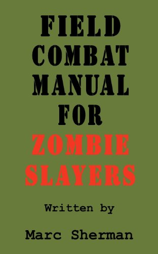 Field Combat Manual for Zombie Slayers by Marc Sherman