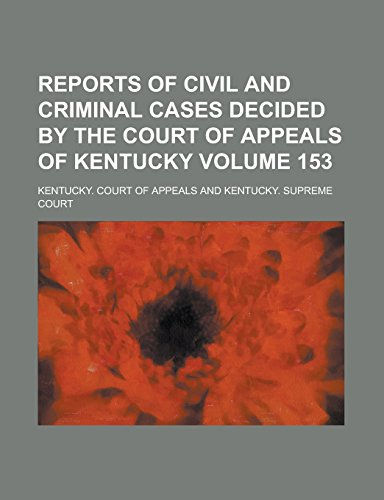 Reports of Civil and Criminal Cases Decided by the Court of Appeals of Kentucky Volume 153