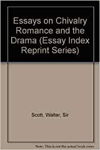 sir walter scott essay on chivalry Sir walter scott, 1st baronet, frse (15 august 1771 - 21 september 1832) was a scottish historical novelist 1815-1824: essays on chivalry, romance, and drama - a supplement to the 1815-1824 editions of the encyclopædia britannica 1816.