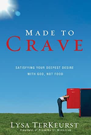 Made to Crave: Satisfying Your Deepest Desire with God, Not Food ***NEW*** BCA70