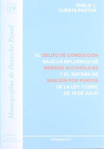 El delito de conducción bajo la influencia de bebidas alcohólicas y el sistema de sanción por puntos: De la Ley 17/2005, de 19 de Julio