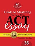 img - for Mighty Oak Guide to Mastering the 2016 ACT Essay: For the new (2016-) 36-point ACT essay book / textbook / text book