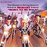 "What if Mozart wrote ""Born to Be Wild""/ The Hampton String Quartet"