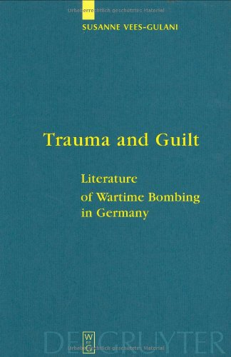 Trauma and Guilt: Literature of Wartime Bombing in Germany