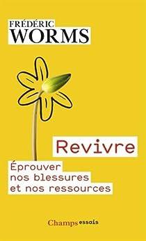 Revivre : Eprouver nos blessures et nos ressources par Worms