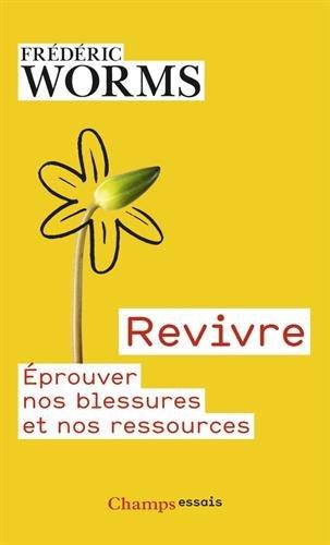 Revivre : Eprouver nos blessures et nos ressources