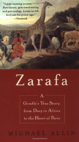 Zarafa: A Giraffe's True Story, from Deep in Africa to...