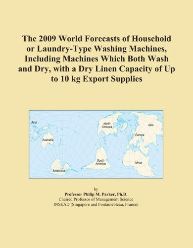 The 2009 World Forecasts Of Household Or Laundry-Type Washing Machines, Including Machines Which Both Wash And Dry, With A Dry Linen Capacity Of Up To 10 Kg Export Supplies front-269215