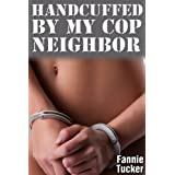 Handcuffed by My Cop Neighbor (Dominated by My Cop Neighbor Book 1) ~ Fannie Tucker