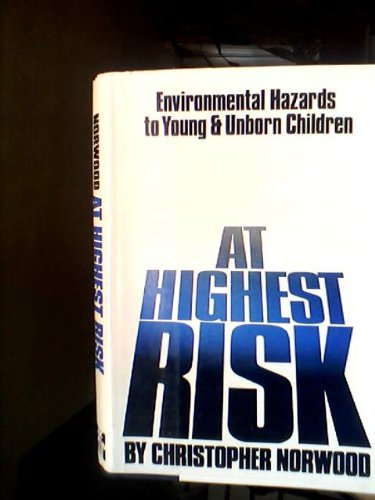 At Highest Risk: Environmental Hazards to Young and Unborn Children, Norwood, Christopher