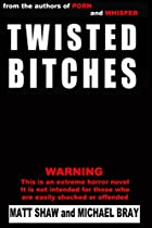 Twisted Bitches: A Tale Of Extreme Horror And Revenge