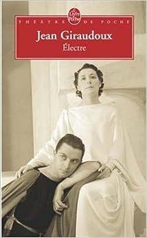 electre jean giraudoux dissertation Découvrez electre de giraudoux à travers l'étude des passages clés de l'œuvre et la biographie de l'auteur.
