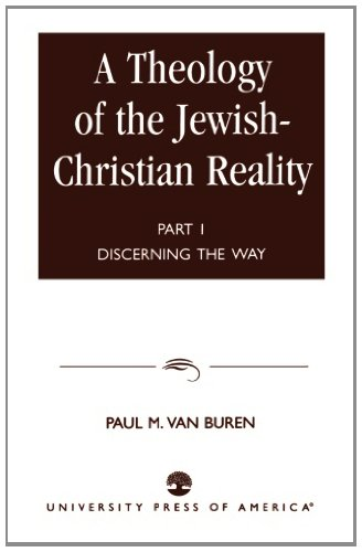 A Theology of the Jewish-Christian Reality: Discerning the Way (Theology of the Jewish Christian Reality  : Part 1 : Discerning the Way)