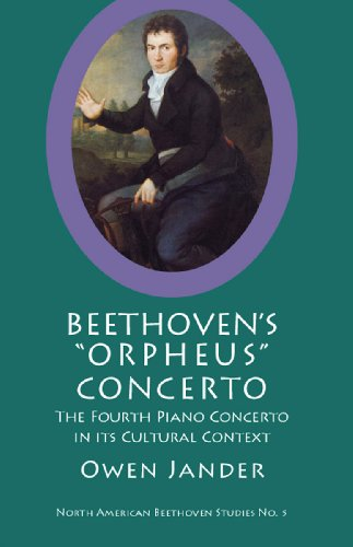 Beethoven's Orpheus Concerto: The Fourth Piano Concerto in Its Cultural Context (North American Beethoven Studies)