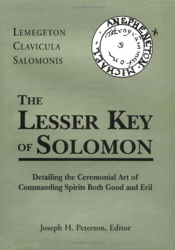 Lesser Key of Solomon: Detailing the Ceremonial Art of Commanding Spirits Booth Good and Evil: Lemegeton Clavicula Salomonis