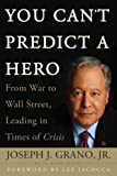 You Can't Predict a Hero: From War to Wall Street, Leading in Times of Crisis (0470411678) by Grano, Joseph J.