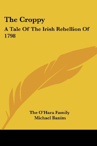 The Croppy: A Tale of the Irish Rebellion of 1798