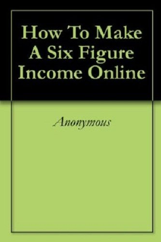 How to Make A Six-Figure Income Online AAA+++