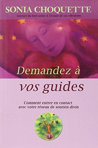 Demandez à vos guides - Comment entrer en contact avec votre réseau de soutien divin