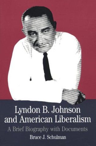 Lyndon B. Johnson and American Liberalism : A Brief Biography With Documents, BRUCE J. SCHULMAN