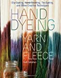 img - for Hand Dyeing Yarn and Fleece: Dip-Dyeing, Hand-Painting, Tie-Dyeing, and Other Creative Techniques book / textbook / text book