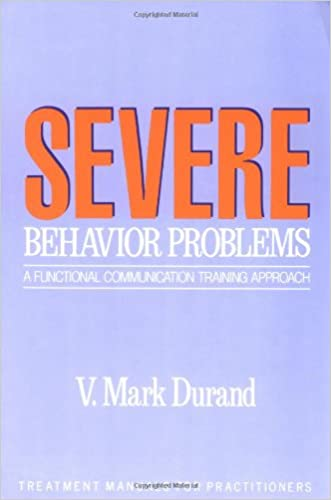 Severe Behavior Problems: A Functional Communication Training Approach (Treatment Manuals for Practitioners)