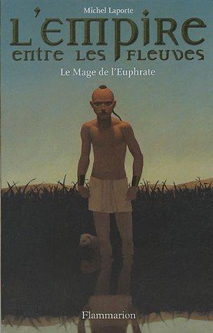 L'Empire entre les fleuves. 1, Le mage de l'Euphrate