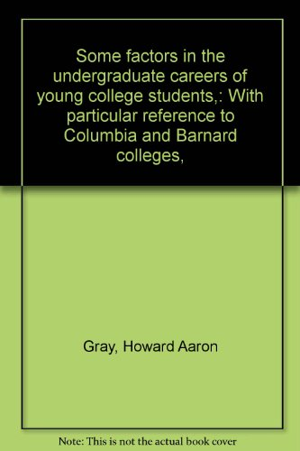 Some factors in the undergraduate careers of young college students,: With particular reference to Columbia and Barnard colleges,