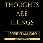 Thoughts Are Things: The Owner's Manual for the Human Condition | Prentice Mulford