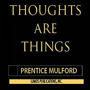 Thoughts Are Things: The Owner's Manual for the Human Condition | [Prentice Mulford]