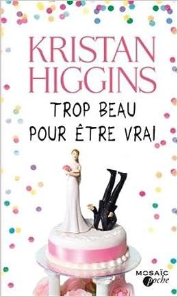 Trop beau pour être vrai - Kristan Higgins