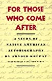 img - for For Those Who Come After: A Study of Native American Autobiography by Arnold Krupat (1989-06-06) book / textbook / text book