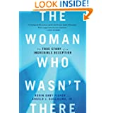 The Woman Who Wasn't There: The True Story of an Incredible Deception