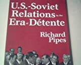 U.S. Soviet Relations in the Era of Detente (0865311552) by Pipes, Richard