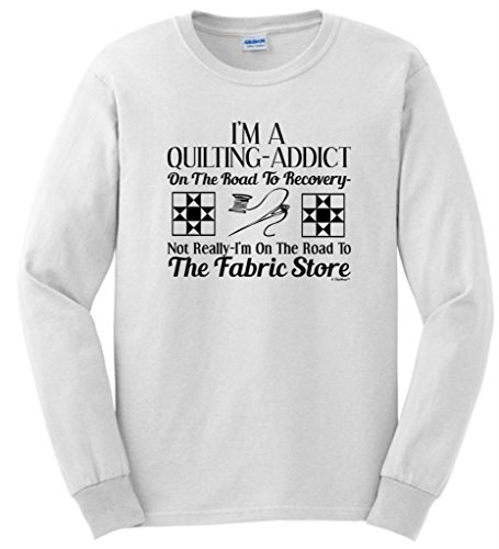 Quilting Addict On The Road To Recovery Fabric Store Long Sleeve T-Shirt Medium White
