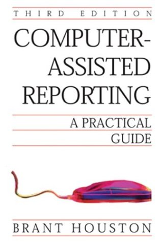 Computer-Assisted Reporting: A Practical Guide