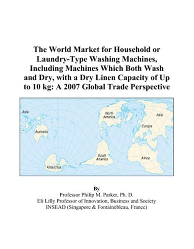 The World Market For Household Or Laundry-Type Washing Machines, Including Machines Which Both Wash And Dry, With A Dry Linen Capacity Of Up To 10 Kg: A 2007 Global Trade Perspective front-185948