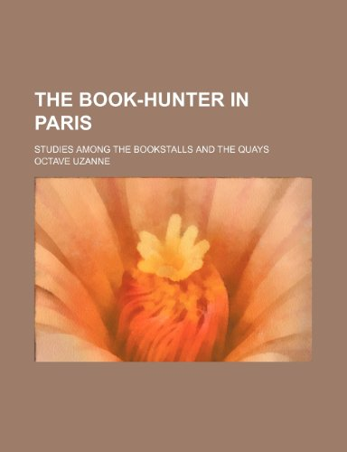 The book-hunter in Paris; studies among the bookstalls and the quays