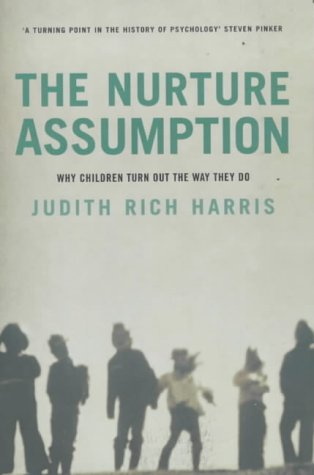 Nurture Assumption: Why Children Turn Out the Way They Do