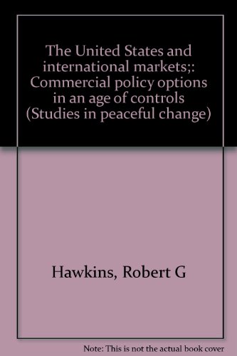 The United States and international markets;: Commercial policy options in an age of controls (Studies in peaceful change)