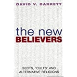 The New Believers: Sects, Cults and Alternative Religionsby David V. Barrett