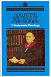 Collected Writings of John Murray: Lectures in Systematic Theology