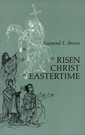 A Risen Christ in Eastertime: Essays on the Gospel Narratives of the Resurrection, RAYMOND E. BROWN