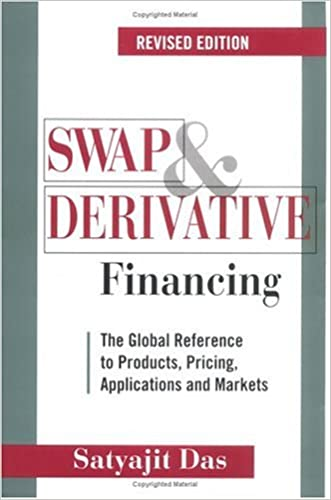 Swap and Derivative Financing: The Global Reference to Products, Pricing, Applications and Markets, Revised Edition written by Satyajit Das