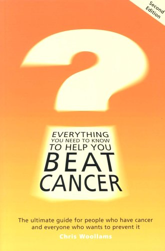 Everything You Need to Know to Help You Beat Cancer: The Ultimate Guide for People Who Have Cancer and Everyone Who Want