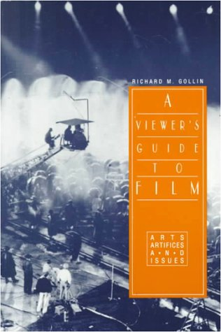 A Viewer's Guide To Film: Arts, Artifices, and Issues