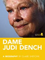 Dame Judi Dench: A Biography