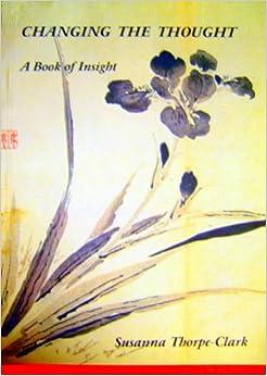 Changing the Thought: Susanna Thorpe-Clark: 9781881542728: Amazon.com